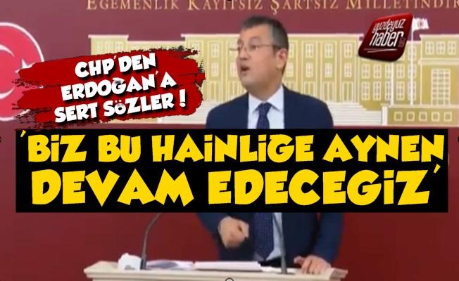 CHP'den Erdoğan'a: Biz Hainliğe Devam Edeceğiz