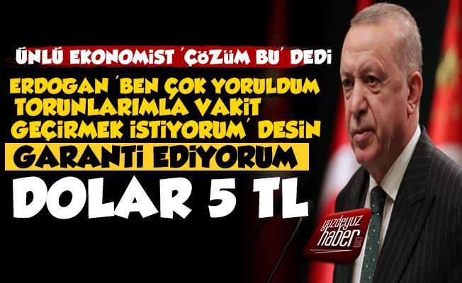 Erdoğan Yoruldum Desin Dolar Anında 5 Lira Olur