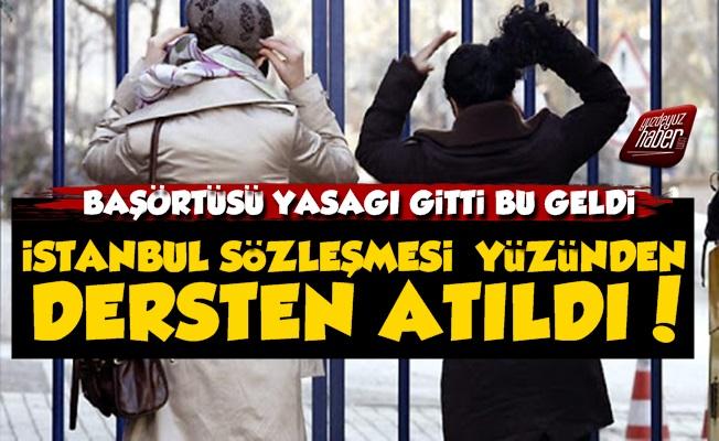 İstanbul Sözleşmesi Yüzünden Dersten Atıldı