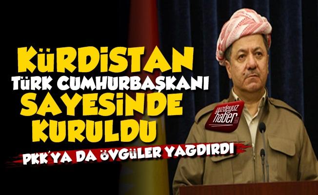 'Kürdistan Türk Cumhurbaşkanı Sayesinde Kuruldu'