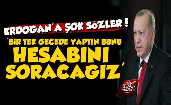 Erdoğan'a Şok Sözler, 'Hesabını Soracağız'