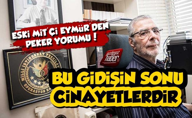 Mehmet Eymür: Bu Gidişin Sonu Cinayetlerdir
