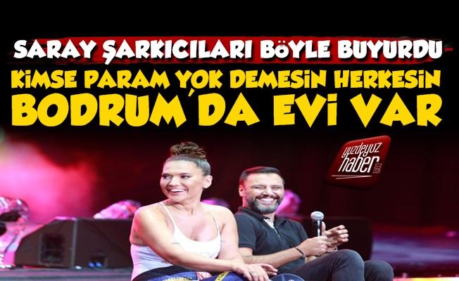 Saray Şarkıcıları: Herkesin Bodrum'da Evi Var