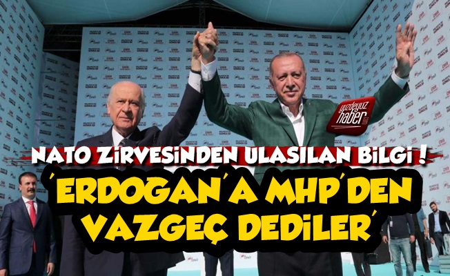 'Erdoğan'a MHP'den Vazgeç Dediler...'