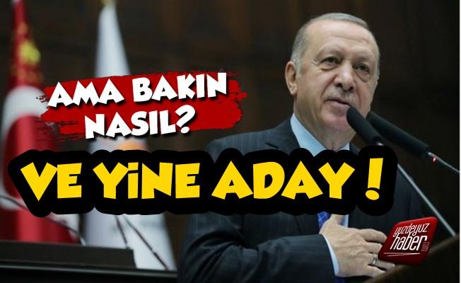 Erdoğan Cumhurbaşkanlığına Yine Aday Ama...