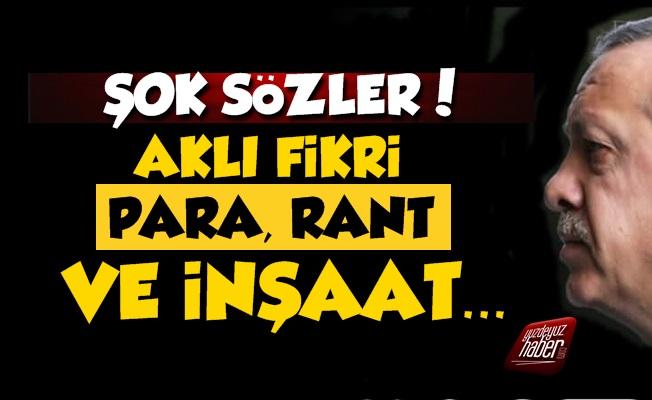Erdoğan'a Sert Sözler, 'Aklı Fikri, Para ve Rant'