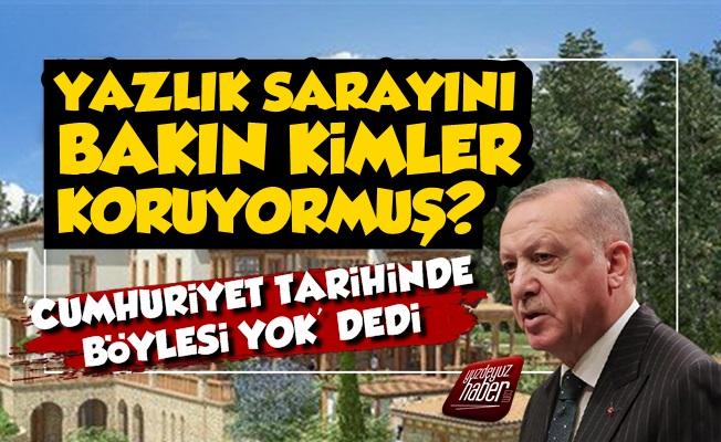 Erdoğan'ın Yazlık Sarayını Kimler Koruyor Belli Oldu