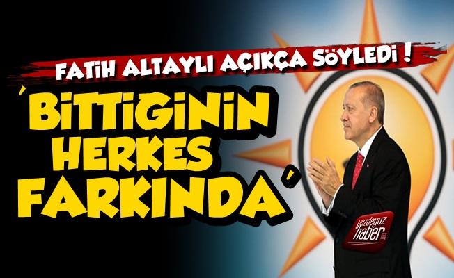 Fatih Altaylı'dan Erdoğan'a: Bittiğinin Herkes Farkında