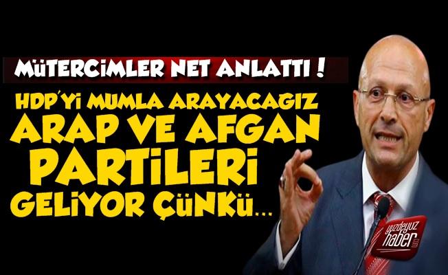 'HDP'yi Mumla Arayacağız, Arap ve Afgan Partileri Geliyor'