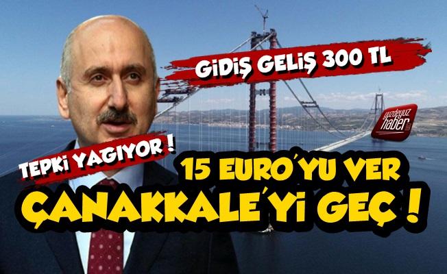 15 Euro'luk Çanakkale Köprüsü Fiyatı Ortalığı Karıştırdı
