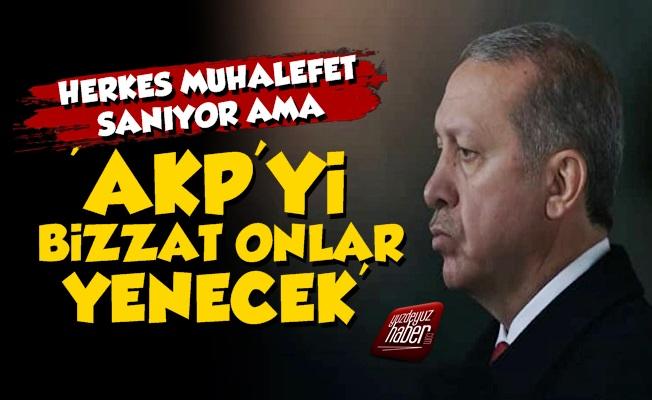 'AKP'yi Muhalefet Değil Onlar Yenecek'
