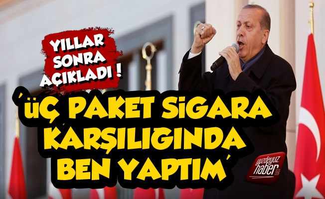 'Erdoğan'a O Sözleri 3 Paket Sigara Karşılığında Ben Söylettim'