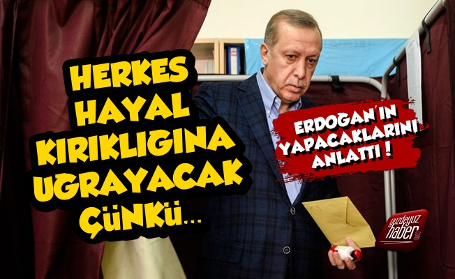 Erdoğan Herkesi Hayal Kırıklığına Uğratacak Çünkü...