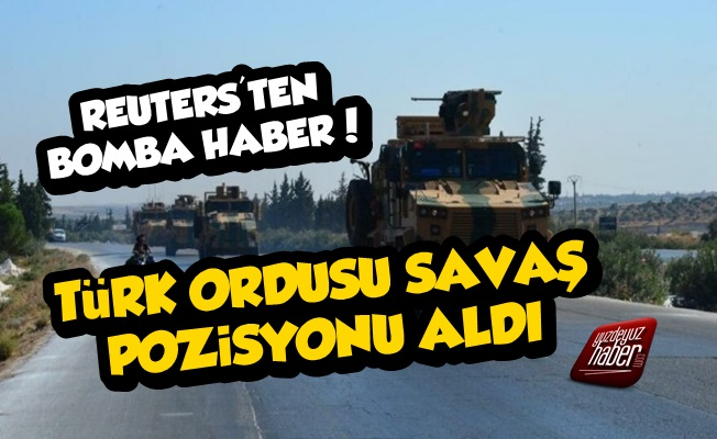 Reuters: Türk Ordusu Savaş Pozisyonu Aldı