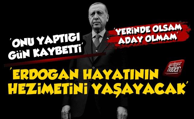'Erdoğan Hayatının Hezimetini Yaşayacak'