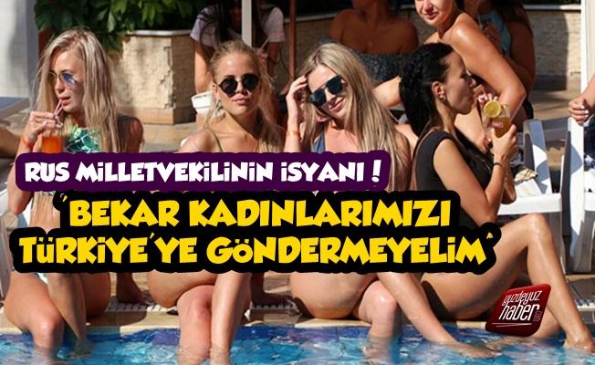 Rus Vekil: Bekar Kadınlarımızı Türkiye'ye Göndermeyelim