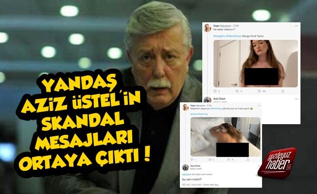 Yandaş Aziz Üstel'den Skandal Mesajlar!