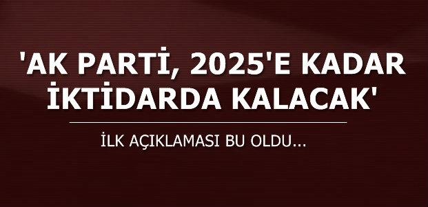 'AK PARTİ 2025'E KADAR İKTİDARDA KALACAK'
