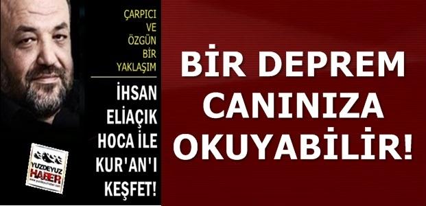 'BİR DEPREM CANINIZA OKUYABİLİR'