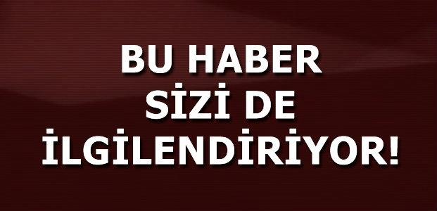 BU HABER SİZİ DE İLGİLENDİRİYOR!
