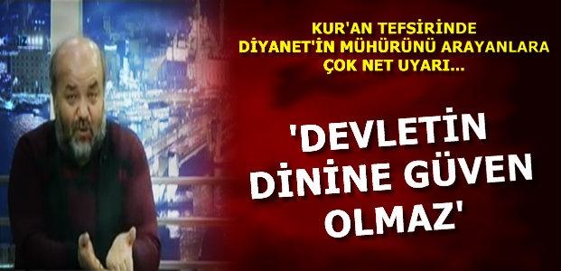 'DEVLETİN DİNİNE GÜVEN OLMAZ'