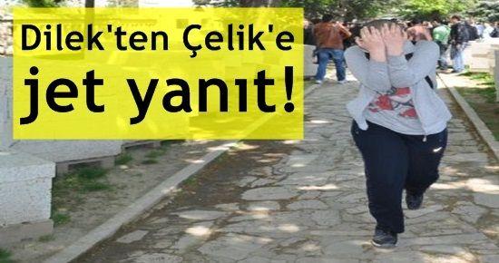 DİLEK'TEN, HÜSEYİN ÇELİK'E JET YANIT!