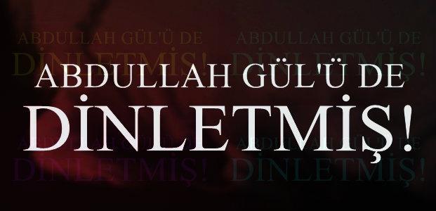 ERDĞAN, GÜL'Ü DE TAKİP ETMİŞ...