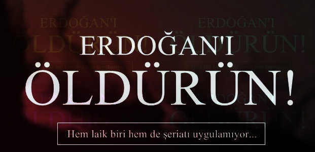 ERDOĞAN'I ÖLDÜRÜN...