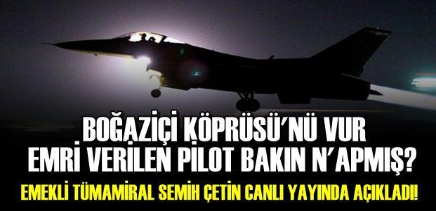 KÖPRÜYÜ VUR EMRİ ALAN PİLOT BOMBALARI...