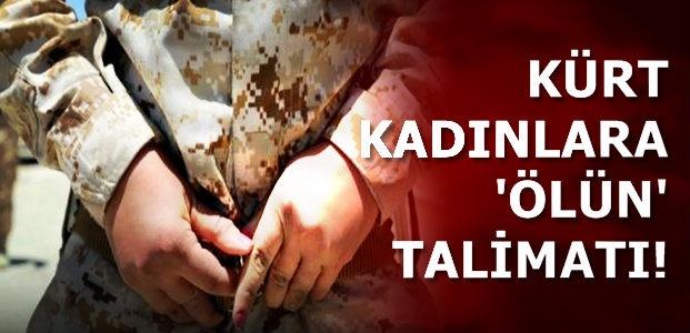 KÜRT KADINLARA 'ÖLÜN' TALİMATI!