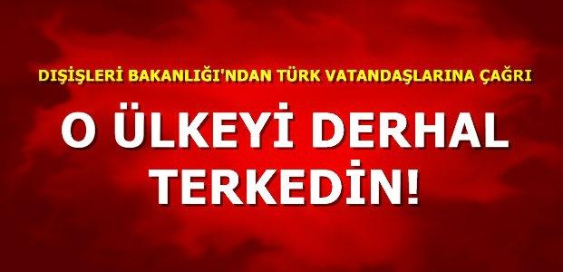 'O ÜLKEYİ DERHAL TERKEDİN'