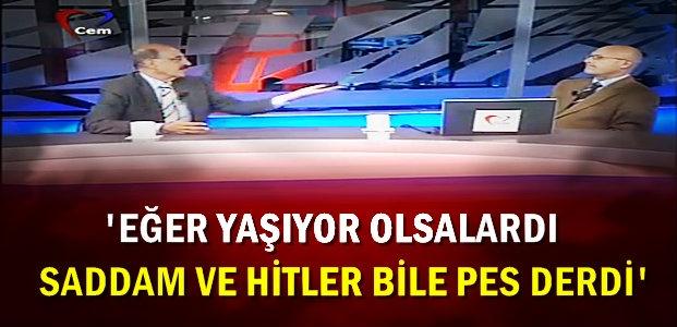 'SADDAM VE HİTLER BİLE PES DERDİ'