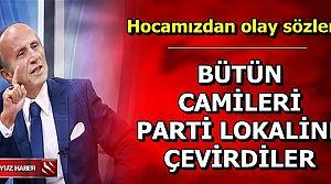 """""""124 BİN CAMİ PARTİ LOKALİNE DÖNÜŞTÜ"""""""