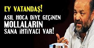 'MOLLALARIN DİN ÖĞRENMEYE İHTİYACI VAR'
