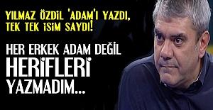 YILMAZ ÖZDİL 'ADAM'LARI YAZDI...