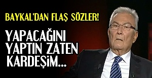 BAYKAL'DAN FLAŞ SÖZLER!...