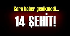 14 ŞEHİT.. 35 YARALI...