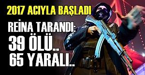 REİNA'YA SALDIRI! 39 ÖLÜ.. 65 YARALI...