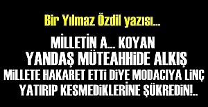 YILMAZ ÖZDİL YİNE ÇILDIRTACAK!..