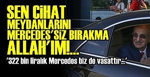 'SEN BİZİ MERCEDES'SİZ BIRAKMA ALLAH'IM...'