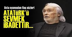 'ATATÜRK'Ü SEVMEK İBADETTİR...'