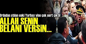 ESKİ YARBAY YİNE SERT ÇIKTI!..