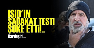 IŞİD'İN SADAKAT TESTİ ŞOKE ETTİ!..