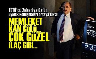 İŞTE ZEKERİYA ÖZ'ÜN BYLOCK KONUŞMALARI!