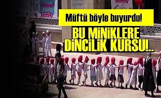 4 YAŞINDAKİ YAVRULARA DİNCİLİK KURSU!..