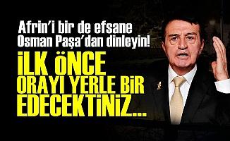 'AFRİN'DE İLK ÖNCE ORAYI VURACAKTINIZ...'