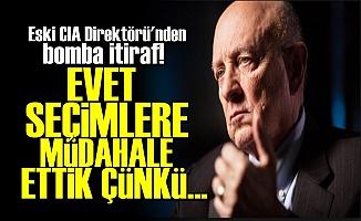 'O ÜLKELERDE SEÇİMLERE MÜDAHALE ETTİK'