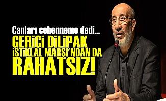 İSTİKLAL MARŞI'NDAN DA RAHATSIZ!..