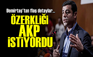 'ÖZERKLİĞİ AKP İSTİYORDU'