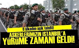 'ASKERLERİMİZİN İSTANBUL'A YÜRÜME ZAMANI GELDİ'